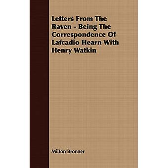 Letters From The Raven  Being The Correspondence Of Lafcadio Hearn With Henry Watkin by Bronner & Milton