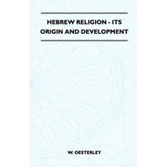 Hebrew Religion  Its Origin And Development by Oesterley & W.
