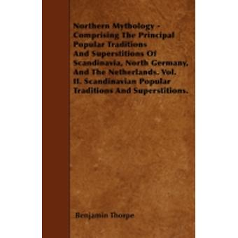 Northern Mythology  Comprising The Principal Popular Traditions And Superstitions Of Scandinavia North Germany And The Netherlands. Vol. II. Scandinavian Popular Traditions And Superstitions. by Thorpe & Benjamin