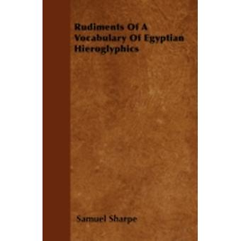 Rudiments Of A Vocabulary Of Egyptian Hieroglyphics by Sharpe & Samuel