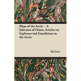 Ships of the Arctic  A Selection of Classic Articles on Explorers and Expeditions to the Arctic by Various