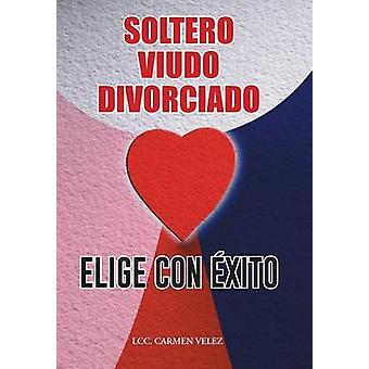 ELIGE CON XITO                SOLTERO VIUDO O DIVORCIADO by VELEZ & LCC. CARMEN