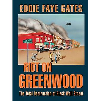 Riot on Greenwood The Total Destruction of Black Wall Street by Gates & Eddie Faye