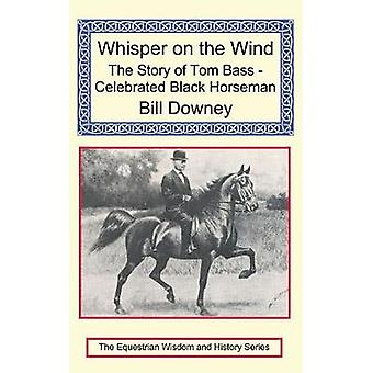 Whisper on the Wind The Story of Tom Bass  Celebrated Black Horseman by Downey & Bill