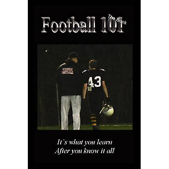 Football 101 Its What You Learn After You Know It All. by Samson & Casey
