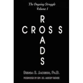 Cross Roads The Ongoing Struggle  Volume 1 by Jackson & Brenda S