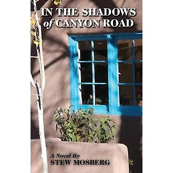 In The Shadows of Canyon Road A Novel by Mosberg & Stew