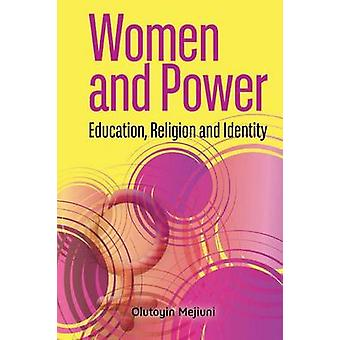 Women and Power. Education Religion and Identity by Mejiuni & Olutoyin