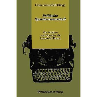 Politische Sprachwissenschaft  Zur Analyse von Sprache als kultureller Praxis by Januschek & Franz