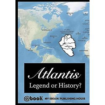 Atlantis  Legend or History by Publishing House & My Ebook