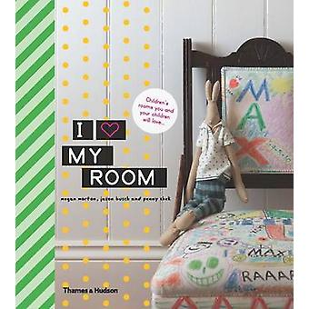 I Love My Room - Children's Rooms You and Your Children Will Love by M