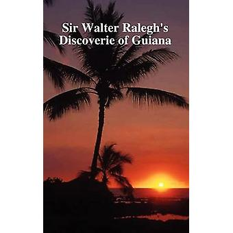 The Discoverie of the Large Rich and Bewtiful Empyre of Guiana by Raleigh & Sir Walter