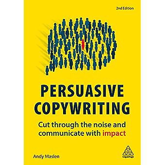 Persuasive Copywriting - Cut Through the Noise and Communicate With Im