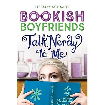 Talk Nerdy to Me - A Bookish Boyfriends Novel by Tiffany Schmidt - 978