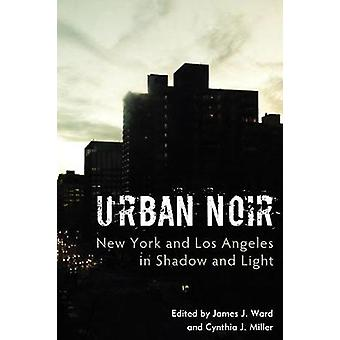 Urban Noir - New York and Los Angeles in Shadow and Light by James J.
