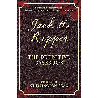 Jack the Ripper - The Definitive Casebook by Richard Whittington-Egan