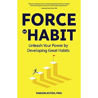 Force of Habit - Unleash Your Power By Developing Great Habits by Tams