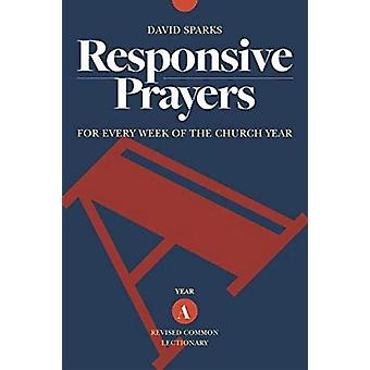 Responsive Prayers - Year A - For Every Week of the Church Year by Dav