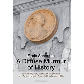 A Diffuse Murmur of History - Literary Memory Narratives of Civil War