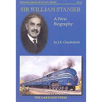 Sir William Stanier - A New Biography by John E. Chackesfield - 978085