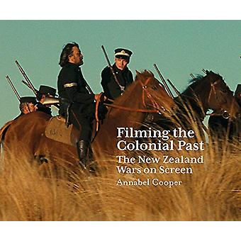 Filming the Colonial Past - The New Zealand Wars on Screen by Annabel