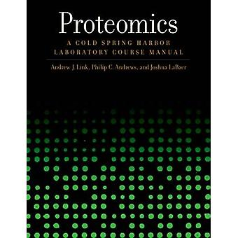 Proteomics - A Cold Spring Harbor Laboratory Course Manual by Andrew J