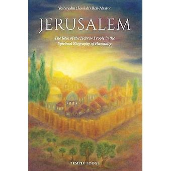 Jerusalem - The Role of the Hebrew People in the Spiritual Biography o