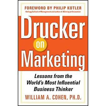 Drucker op marketing lessen van de meest invloedrijke Business Thinker van William Cohen