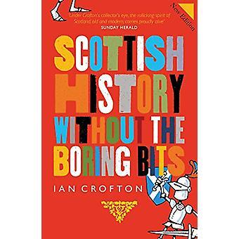 Scottish History Without the Boring Bits de Ian Crofton - 97817802761