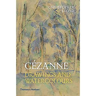 Cezanne - Drawings and Watercolours by Christopher Lloyd - 97805002952