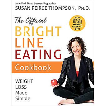 The Official Bright Line Eating Cookbook - Weight Loss Made Simple by