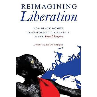 Reimagining Liberation - How Black Women Transformed Citizenship in th