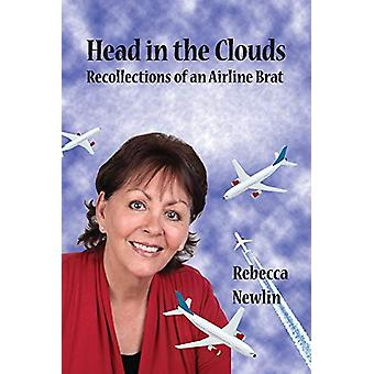 Head in the Clouds - Recollections of an Airline Brat by Rebecca Newli