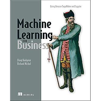 Machine Learning for Business - Using Amazon SageMaker and Jupyter by