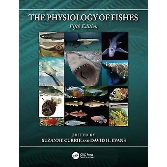 The Physiology of Fishes by Edited by Suzanne Currie & Edited by David H Evans