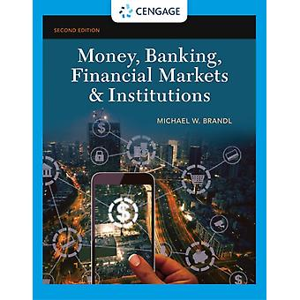 Money Banking Financial Markets  Institutions by Brandl & Michael Rice University & Jones Graduate School of Business