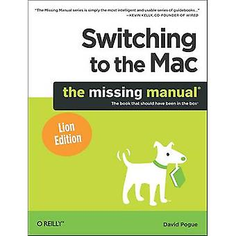 Switching to the Mac The Missing Manual Lion Edition by David Pogue