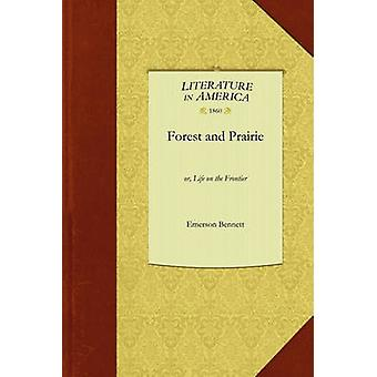 Forest and Prairie - Or - Life on the Frontier by Bennett Emerson Benn