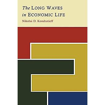 The Long Waves in Economic Life by Nikolai D Kondratieff - 9781614276