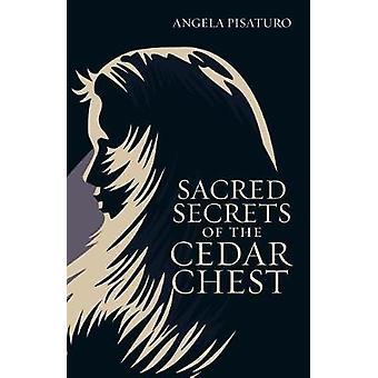 Sacred Secrets of the Cedar Chest by Angela Pisaturo - 9781973613718