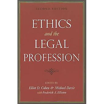 Ethics and the Legal Profession by Edited by Elliot D Cohen & Edited by Michael Davis & Edited by Frederick A Elliston