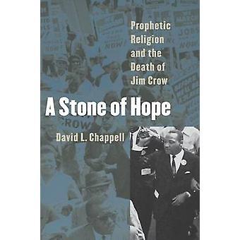 En sten av hopp profetiska religionen och döden av Jim Crow Chappell & David l.