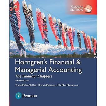 Horngrens Financial  Managerial Accounting The Financial Chapters Global Edition by Tracie MillerNoblesBrenda MattisonElla Mae Matsumura