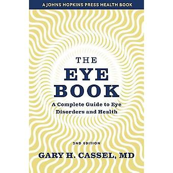 The Eye Book A Complete Guide to Eye Disorders and Health A Johns Hopkins Press Health Book