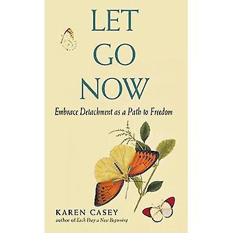 Let Go Now Embracing Detachment Embrace Detachment as a Path to Freedom Addiction Recovery and AlAnon SelfHelp Book