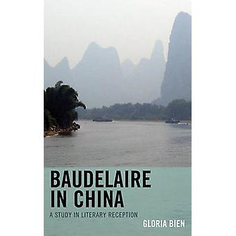 Baudelaire in China A Study in Literary Reception by Bien & Gloria