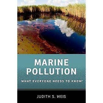 Marine Pollution - What Everyone Needs to Know by Judith S. Weis - 978