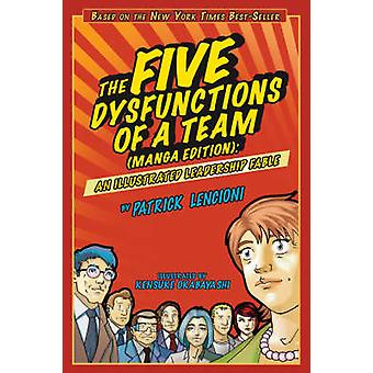 The Five Dysfunctions of a Team - An Illustrated Leadership Fable by P
