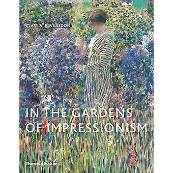 Dans les jardins de l'impressionnisme par Clare A.P. Willsdon - 978050029222