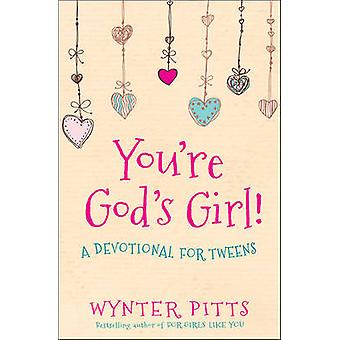 You're God's Girl! - A Devotional for Tweens by Wynter Pitts - 9780736